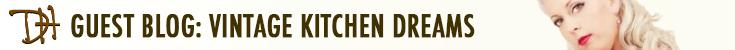 Guest Blog: Vintage Kitchen Dreams